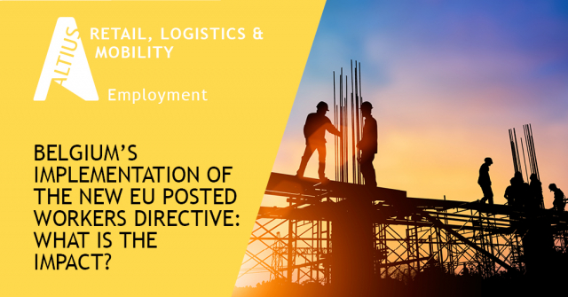 Belgium's implementation of the new EU Posted Workers Directive: What is the impact for employers posting workers to Belgium?